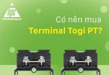 Có nên mua Terminal Togi PT?