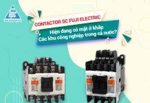 Contactor SC Fuji Electric có mặt ở khắp các khu công nghiệp