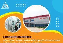Ajinomoto Cambodia – Một công trình trọng điểm tại xứ sở chùa tháp được thực hiện bởi Hạo Phương