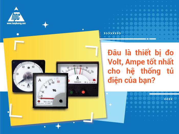 Đâu là thiết bị đo Volt, Ampe tốt nhất cho hệ thống tủ điện của bạn?